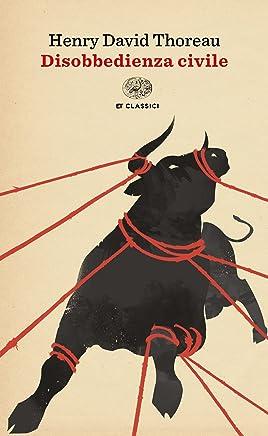 La disobbedienza civile: seguita da La schiavitú nel Massachusetts (Einaudi tascabili. Classici)