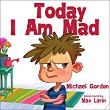 Today I Am Mad: (Anger Management, Kids Books, Baby, Childrens, Ages 3 5, Emotions)..