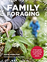 Livres Family Foraging: A fun guide to gathering and eating plants PDF