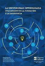 La universidad interrogada: opacamiento de la formación y la experiencia (Spanish Edition)