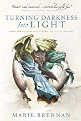 Turning Darkness into Light: A Natural History of Dragons book Kindle Edition