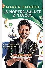 La nostra salute a tavola: La dieta mediterranea tra gusto, scienza e benessere Formato Kindle