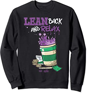 Lean back and relax purple drank syrup getto thug Sweatshirt