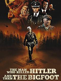 Man Who Killed Hitler & Then Bigfoot