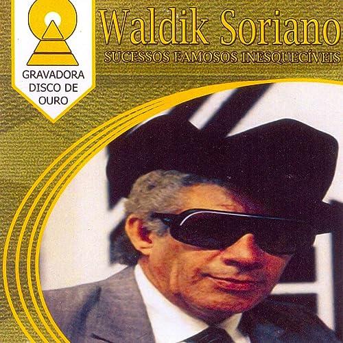 GRATIS CD DE DOWNLOAD GRATUITO WALDICK SORIANO