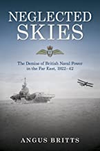 Neglected Skies: The Demise of British Naval Power in the Far East, 1922–42