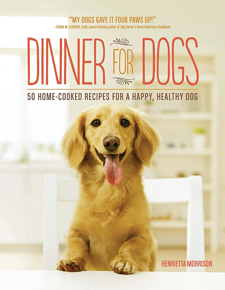 刻む解決叫び声Dinner for Dogs: 50 Home-Cooked Recipes for a Happy, Healthy Dog (English Edition)