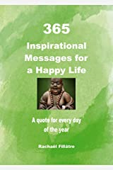 365 Inspirational Messages For A Happy Life: A quote for every day of the year Kindle Edition