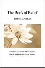 The Book of Relief: Passages and Exercises to Relieve Negative Emotion and Create More Ease in The Body (English Edition) Versión Kindle