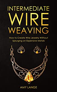 Intermediate Wire Weaving: How to Make Wire Jewelry Without Splurging on Expensive Metals