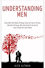 Understanding Men: Know What He's Really Thinking, Show Him You're The One, Why Men Pull Away, Why He's Afraid To Commit & How To Read Him Like A Book (Relationship and Dating Advice for Women 1) Kindle Edition