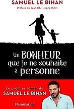 Un bonheur que je ne souhaite à personne (Littérature française) (French Edition)