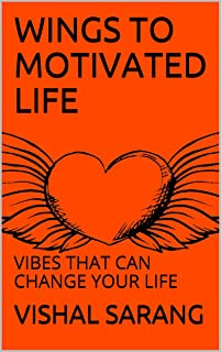 Wings To Motivated Life: Vibes That Can Change Your Life