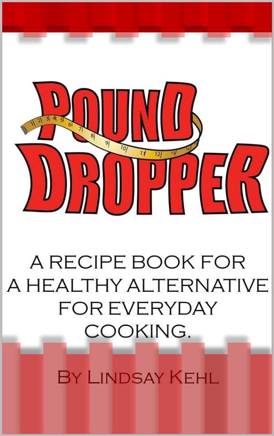 キモいゾーンアナニバーPound Dropper: A recipe book for a healthy alternative for everyday cooking. (English Edition)