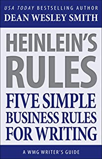 Heinlein's Rules: Five Simple Business Rules for Writing (WMG Writer's Guides Book 12)