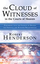 The Cloud of Witnesses in the Courts of Heaven: Partnering with the Council of Heaven for Personal and Kingdom Breakthrough