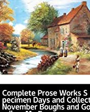 Illustrated Complete Prose Works Specimen Days and Collect November Boughs and Goodbye My Fancy: Classic history books