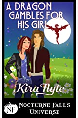 A Dragon Gambles For His Girl: A Nocturne Falls Universe story Kindle Edition