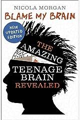 Blame My Brain: the Amazing Teenage Brain Revealed (English Edition) Formato Kindle