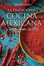 La tradicional cocina mexicana: Y sus mejores recetas