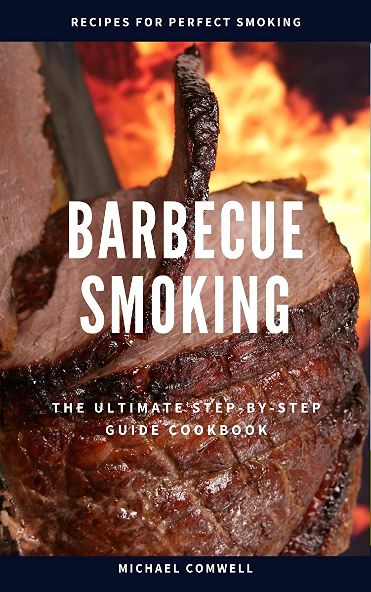 Barbecue Smoking: The Ultimate Step-by-Step Guide Cookbook (Barbecue Cookbook 3) (English Edition)