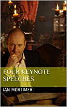 Four Keynote Speeches (Ian Mortimer Keynote Speeches)