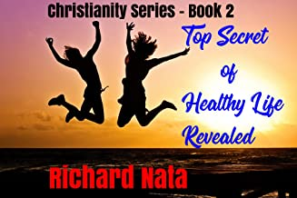 Top Secret of Healthy Life Revealed (Christianity series Book 2)