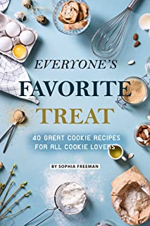 Everyone's Favorite Treat: 40 Great Cookie Recipes for All Cookie Lovers