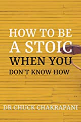 How To Be A Stoic When You Don't Know How: A 10-Week Training Program (English Edition) eBook Kindle