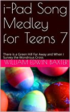 i-Pad Song Medley for Teens 7: There is a Green Hill Far Away and When I Survey the Wondrous Cross