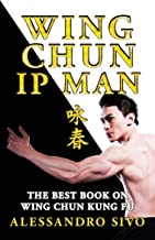 WING CHUN IP MAN - THE BEST BOOK ON WING CHUN KUNG FU - ENGLISH EDITION - 2019 * NEW: THE MOST POWERFUL STYLE OF KUNG FU PRACTICED BY IP MAN - HISTORY, PHILOSOPHY AND TECHNIQUES (martial arts book)