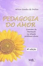 Pedagogia do Amor. Caminho da Libertação na Relação Professor-Al