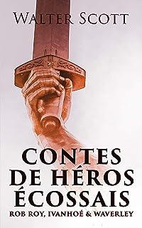 Contes de héros écossais: Rob Roy, Ivanhoé & Waverley: Les meilleurs romans..
