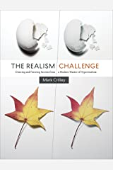 The Realism Challenge: Drawing and Painting Secrets from a Modern Master of Hyperrealism Kindle Edition