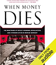 When Money Dies: The Nightmare of Deficit Spending, Devaluation, and Hyperinflation in Weimar, Germany