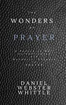 The Wonders of Prayer(Annotated) : A Record of Well Authenticated and Wonderful Answers to Prayer