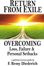 Return From Exile: Overcoming Loss, Failure, and Personal Setbacks (The Overcoming Series: Grief & Loss, Book 3)