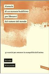 Manuale di un monaco buddhista per liberarsi dal rumore del mondo: 37 esercizi per ottenere la tranquillità dell'anima (Italian Edition) Versión Kindle