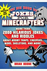 The Big Book of Jokes for Minecrafters: More Than 2000 Hilarious Jokes and Riddles about Booby Traps, Creepers, Mobs, Skeletons, and More! (English Edition) eBook Kindle