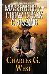 Massacre at Crow Creek Crossing (A Cole Bonner Western Book 3) Kindle Edition
