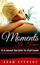 Moments In Time: It is never too late to start over (Moments In Time Series Book 1)