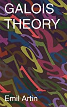 Galois Theory: Lectures Delivered at the University of Notre Dame by Emil Artin (Notre Dame Mathematical Lectures, (Dover Books on Mathematics Book 2)