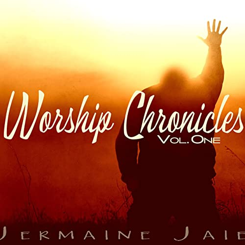 Jermaine Jaie - Worship Chronicles - Vol. One 2019