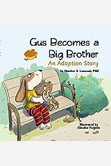 Gus Becomes a Big Brother: An Adoption Story Kindle Edition