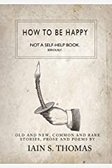 How to be Happy: Not a Self-Help Book. Seriously. Kindle Edition