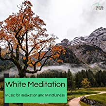 White Meditation - Music For Relaxation And Mindfulness