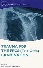 Trauma for the FRCS (Tr+Orth) Examination (|c OXSTHR |t Oxford Higher Specialty Training)