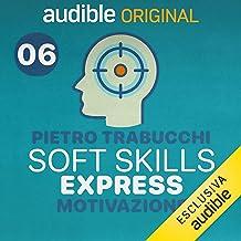Motivare gli altri è possibile?: Soft Skills Express - Motivazione 6