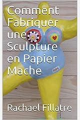 Comment Fabriquer une Sculpture en Papier Mache (French Edition) Kindle Edition