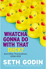 Whatcha Gonna Do with That Duck?: And Other Provocations, 2006-2012 Kindle Edition